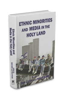 Dan Caspi and Nelly Elias, eds. Media and Ethnic Minorities in the Holly Land