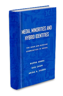Hanna Adoni, Dan Caspi, Akiba A. Cohen, Media, Minorities, and Hybrid Identities: The Arab and Russian Communities in Israel