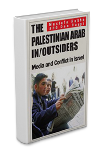 Mustafa Kabha and Dan Caspi, The Palestinian Arab In / Outsiders: Media and Conflict in Israel